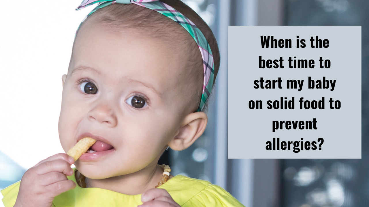 When is the best time to start my baby on solid food: 4 months vs 6 months?